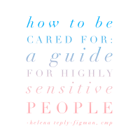 How to be cared for: A guide for Highly Sensitive People